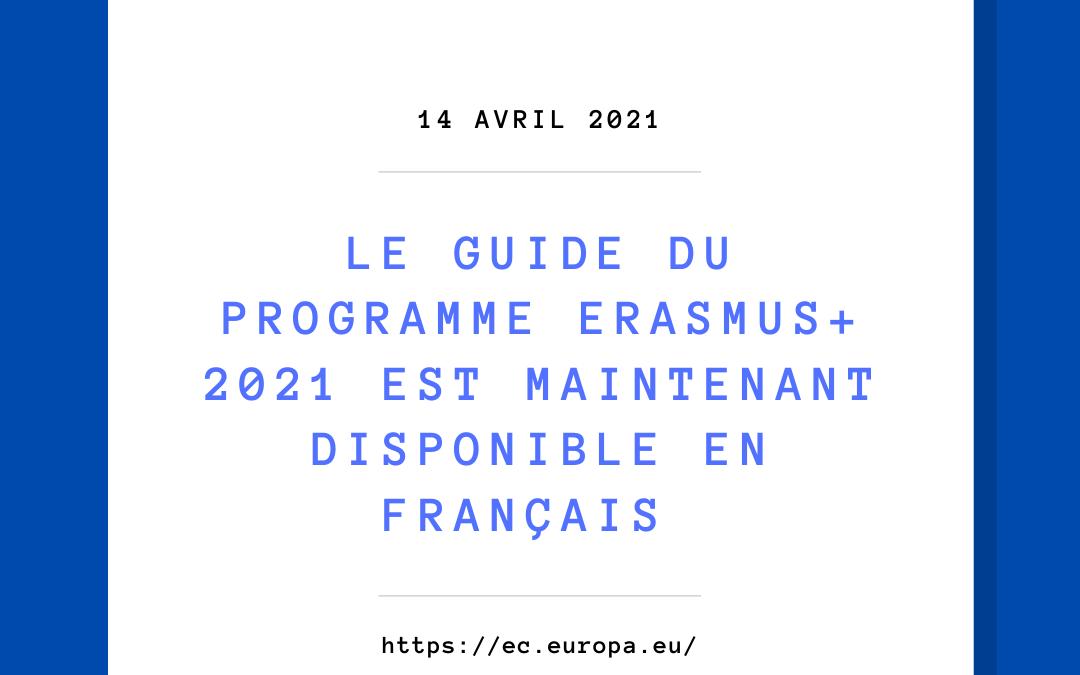 Le Guide du programme Erasmus+ 2021 est maintenant disponible en français